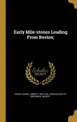 Early Mile-Stones Leading from Boston;