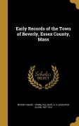 Early Records of the Town of Beverly, Essex County, Mass