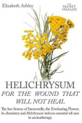 Helichrysum for the Wound That Will Not Heal