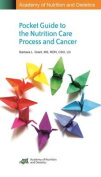 Academy of Nutrition and Dietetics Pocket Guide to the Nutrition Care Process and Cancer