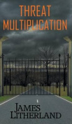 Threat Multiplication (Slowpocalypse, Book 2)