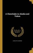 A Cheechako in Alaska and Yukon