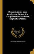 de Iure Iurando Apud Aeschylum, Sophoclem, Euripidem Observationes; Disputatio Literaria [LAT]