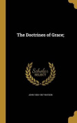 The Doctrines of Grace;