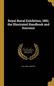 Royal Naval Exhibition, 1891; The Illustrated Handbook and Souvenir