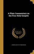 A Plain Commentary on the Four Holy Gospels