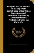 Wings of War; An Account of the Important Contribution of the United States to Aircraft Invention, Engineering, Development and Production During the World War