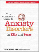 The Clinician's Guide to Anxiety Disorders in Kids & Teens