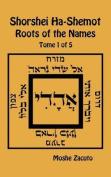 Shorshei Ha-Shemot - Roots of the Names - Tome 1 of 5