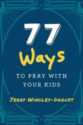 77 Ways to Pray with Your Kids