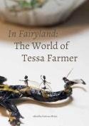 In Fairyland - The World of Tessa Farmer
