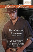 HER COWBOY LAWMAN/A COWBOY IN HER ARMS (Western Romance Duo
