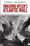 Smashing Hitler's Atlantic Wall