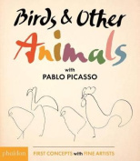 Birds & Other Animals with Pablo Picasso (First Concepts with Fine Artists) [Board book]