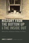 History from the Bottom Up and the Inside Out