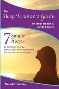The Busy Woman's Guide to Inner Health and Outer Beauty