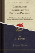 Celebrated Pianists of the Past and Present