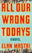 All Our Wrong Todays [Large Print]