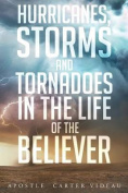 Hurricanes, Storms and Tornadoes in the Life of the Believer