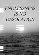 Endlessness Is No Desolation