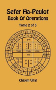 Sefer Ha-Peulot - Book of Operations - Tome 2 of 5