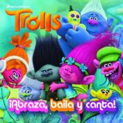 Trolls. Abraza, Baila y Canta! / Dance! Hug! Sing!  [Spanish]