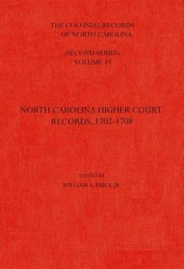 The Colonial Records of North Carolina: North Carolina Higher-Court Records, 1702-1708: Volume 4