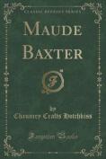 Maude Baxter (Classic Reprint)
