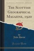 The Scottish Geographical Magazine, 1920, Vol. 36