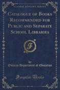 Catalogue of Books Recommended for Public and Separate School Libraries