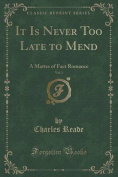 It Is Never Too Late to Mend, Vol. 1 of 3