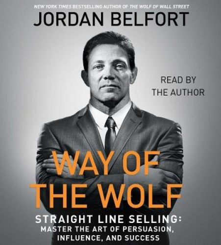 The Way of the Wolf: Straight Line Selling: Master the Art of Persuasion,