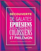 Decouverte de Galates, Ephesiens, Philippiens, Colossiens Et Philemon [FRE]