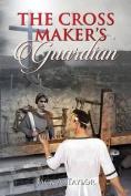 The Cross Maker's Guardian