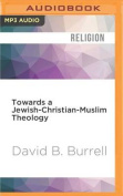 Towards a Jewish-Christian-Muslim Theology  [Audio]