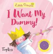 I Want My Dummy! (Little Princess) [Board book]