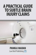 A Practical Guide to Subtle Brain Injury Claims