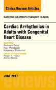 Cardiac Arrhythmias in Adults with Congenital Heart Disease, An Issue of Cardiac Electrophysiology Clinics (The Clinics
