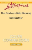 The Cowboy's Baby Blessing  [Large Print]