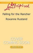 Falling for the Rancher  [Large Print]