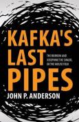 Kafka's Last Pipes