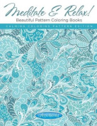 Meditate & Relax! Beautiful Pattern Coloring Books for Adults - Calming Coloring Pattern Edition
