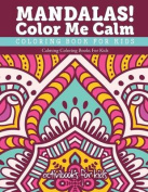 Mandalas! Color Me Calm Coloring Book for Kids