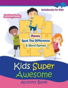 Kids Super Awesome Activity Book
