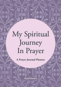 My Spiritual Journey in Prayer - A Prayer Journal Planner