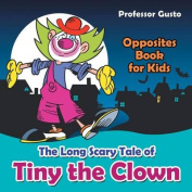 The Long Scary Tale of Tiny the Clown - Opposites Book for Kids