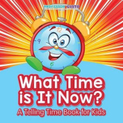 What Time Is It Now? - A Telling Time Book for Kids