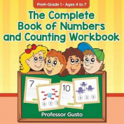 The Complete Book of Numbers and Counting Workbook Prek-Grade 1 - Ages 4 to 7