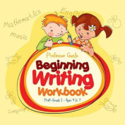 Beginning Writing Workbook - Prek-Grade 1 - Ages 4 to 7