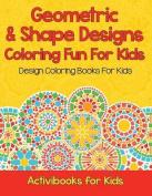 Geometric & Shape Designs Coloring Fun for Kids  : Design Coloring Books for Kids